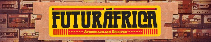 Futuráfrica - Afrobrazilian Grooves