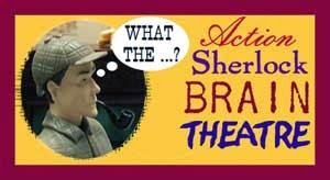 Action Sherlock Brain Theater