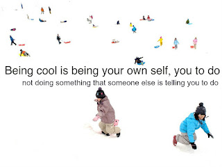 Being cool is being your own self, not doing something that someone else is telling you to do