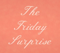 The Friday Surprise!