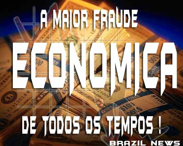 A MAIOR FRAUDE ECONOMICA DE TODOS OS TEMPOS !
