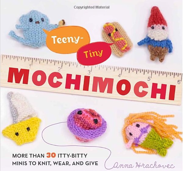 Teen-Tiny Mochimochi: More Than 40 Itty-Bitty Minis to Knit, Wear, And Give