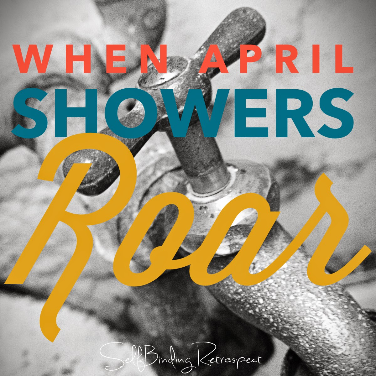 When April Showers Roar - SelfBinding Retrospect