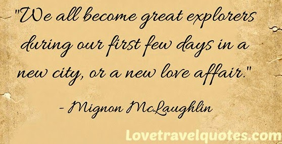 We all become great explorers during our first few days in a new city, or a new love affair