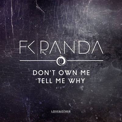 FK Panda - Don't Own Me / Tell Me Why