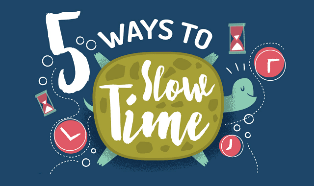 5 Ways to Slow Time