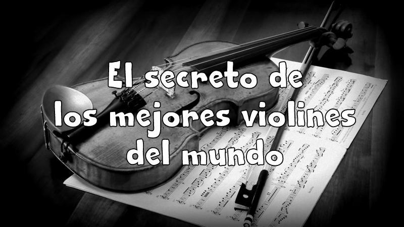 El secreto de los mejores violines del mundo