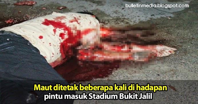 Maut ditetak beberapa kali di hadapan pintu masuk Stadium Bukit Jalil