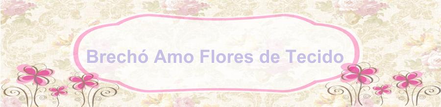Brechó Amo Flores de Tecido