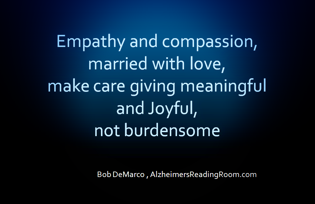 Empathy Leads to Compassion Then Joy for the Alzheimer's Caregiver | Alzheimer's Reading Room