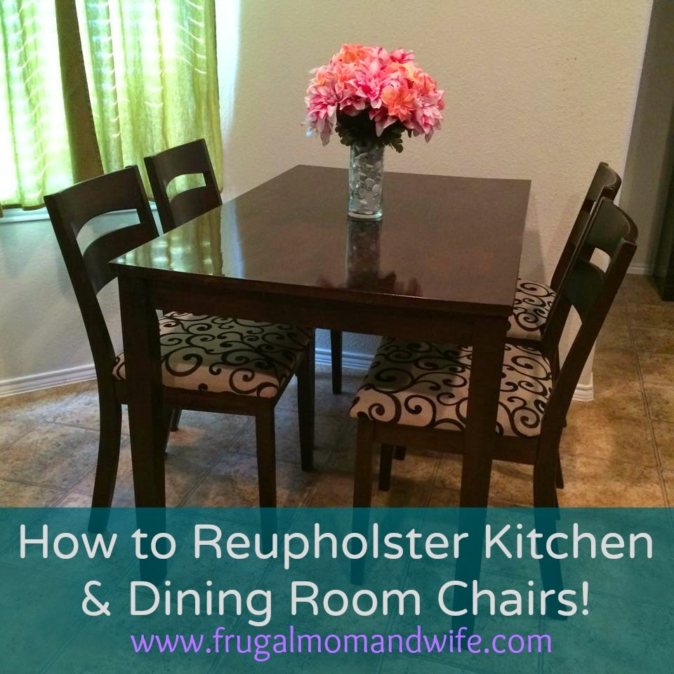 Frugal mom and wife how to reupholster kitchen dining for Dining room designs 2018