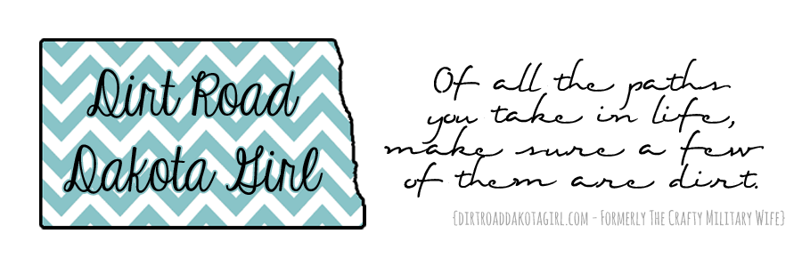 Dirt Road Dakota Girl {Formerly The Crafty Military Wife}