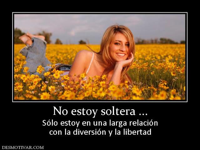 FRASE DE SOLTERIA: NO ESTOY SOLTERA, SOLO ESTOY EN UNA