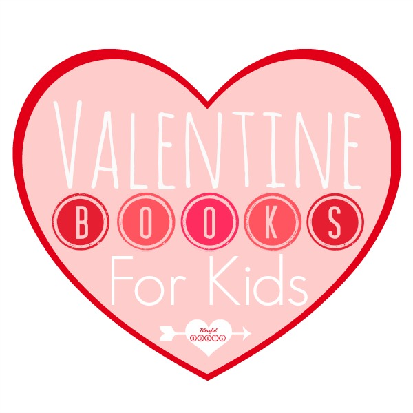 Favorite Valentine Books For Kids from Blissful Roots