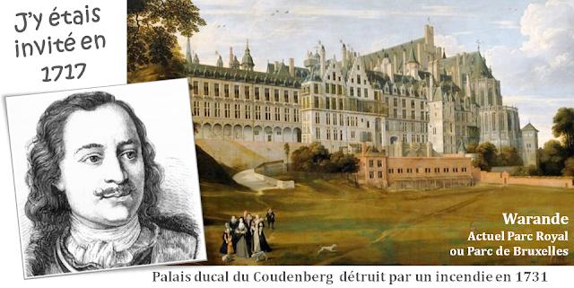 Tsar Pierre le Grand en visite à Bruxelles en 1717 - Une histoire belgo-russe à la mode bruxelloise -  Palais ducal du Coudenberg détruit par un incendie en 1731 - Bruxelles-Bruxellons