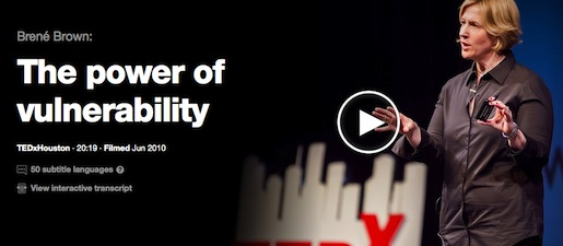 http://www.ted.com/talks/brene_brown_on_vulnerability