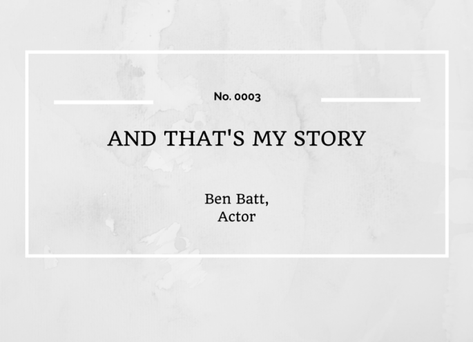 Within My Locket// And That's My Story: Ben Batt, Actor