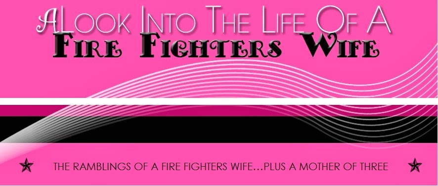 A look into the life of a fire fighter wife...