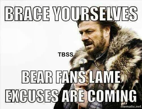 brace yourselves bears fans lame excuses are coming