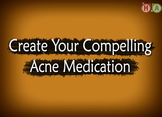 Create Your Compelling Acne Medication