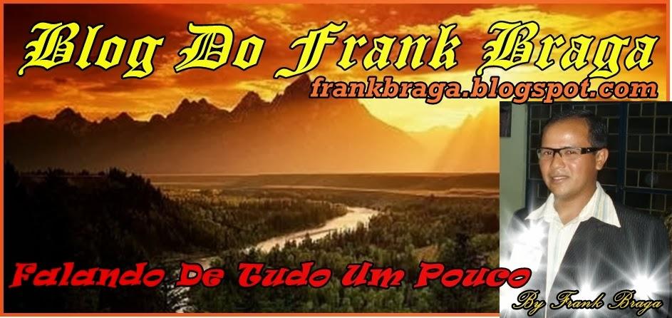Blog Do Frank Braga, Falando De tudo Um Pouco