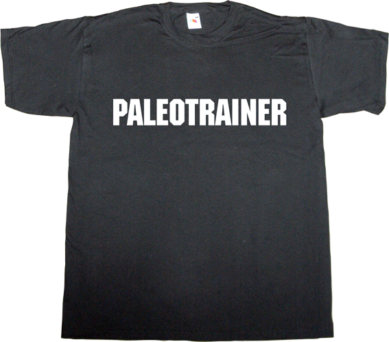training paleolithic homo sapiens fun t-shirt ephemeral-t-shirts