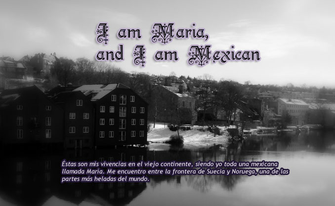 I am Maria, and I am Mexican.