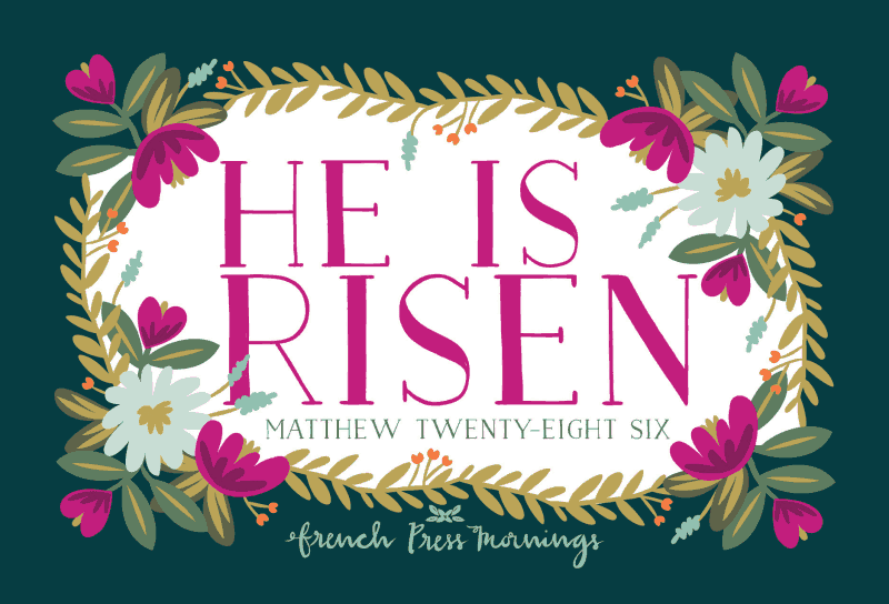 He is Risen Printable via French Press Mornings