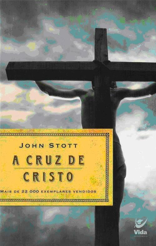 A Cruz de Cristo (John Stott)