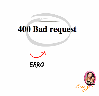 Como solucionar ERRO 400 Bad Request no Blogger?