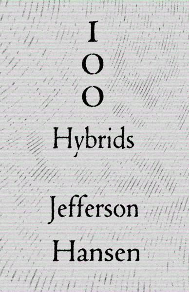 Coming soon in Summer 2018! 100 Hybrids by Jefferson Hansen