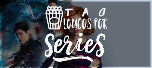 TAG: Loucos por Séries