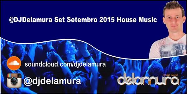 Dj delamura set setembro 2015 house music promo remixes for House music set