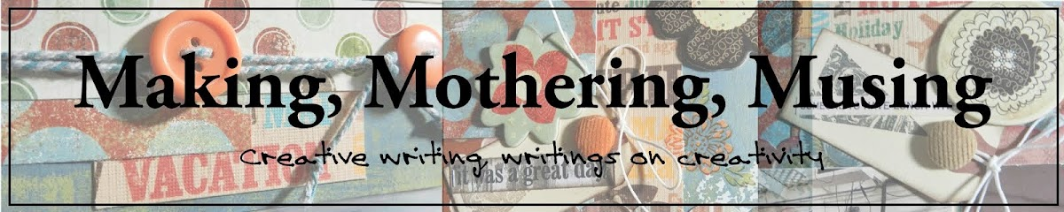 Making, Mothering, Musing