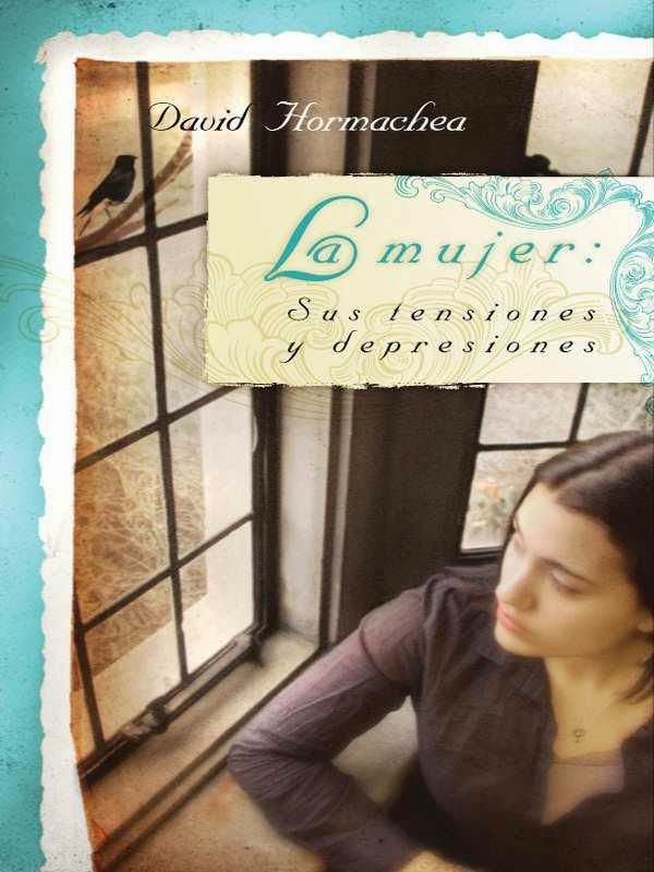 David Hormachea-La Mujer:Sus Tensiones y Depresiones-