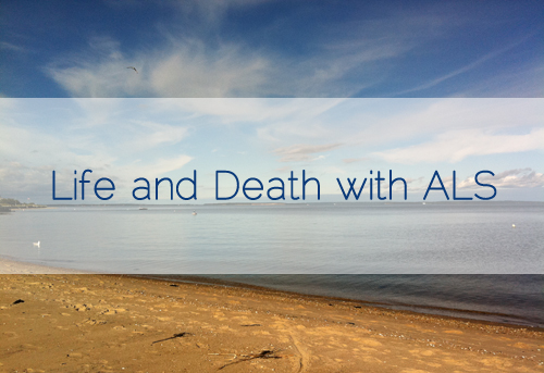 Life and Death with ALS