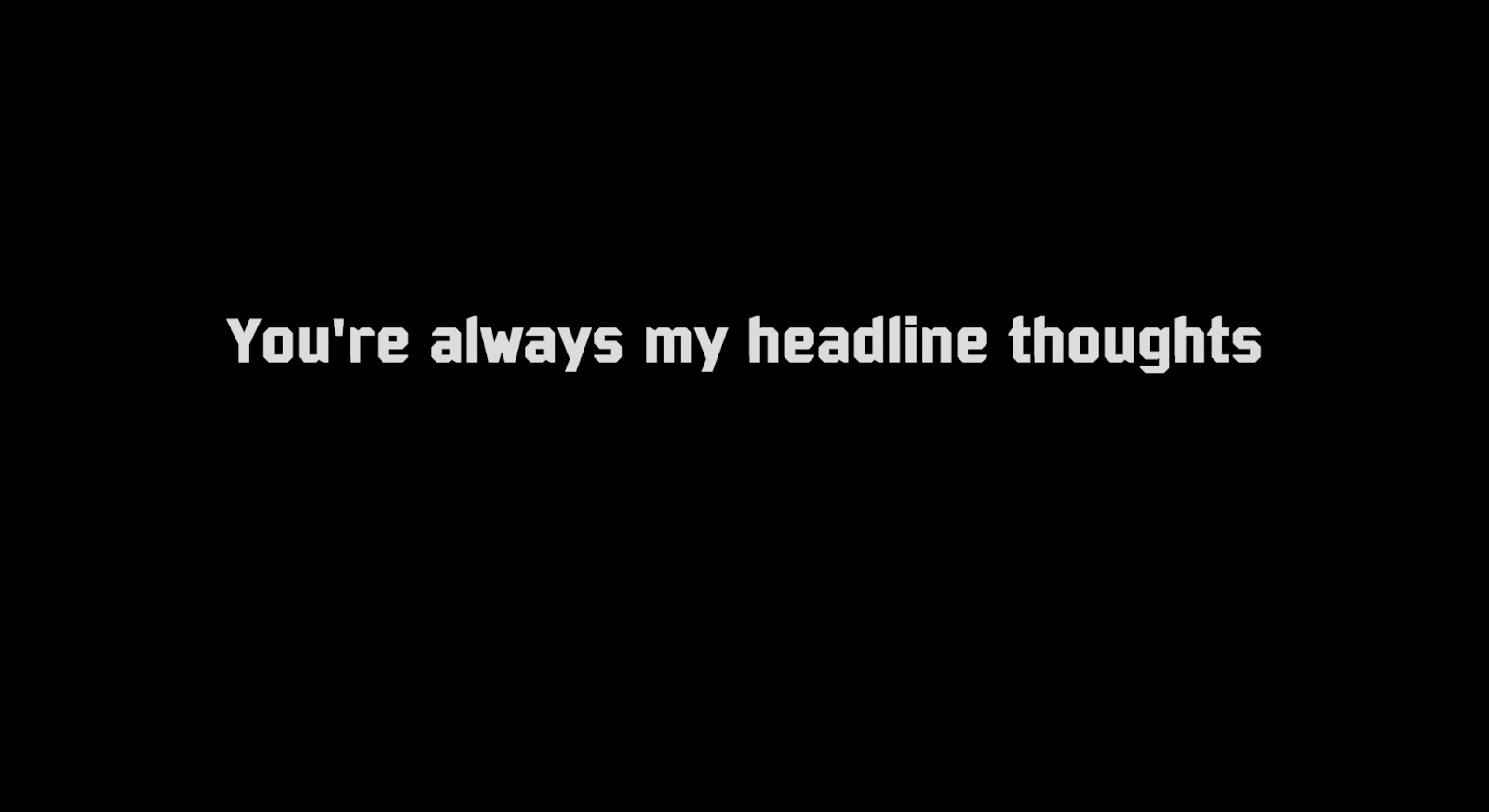 You're always my headline thoughts