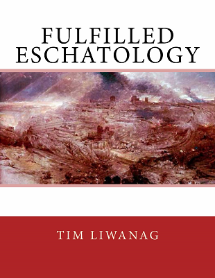 Fulfilled-Eschatology by Tim Liwanag