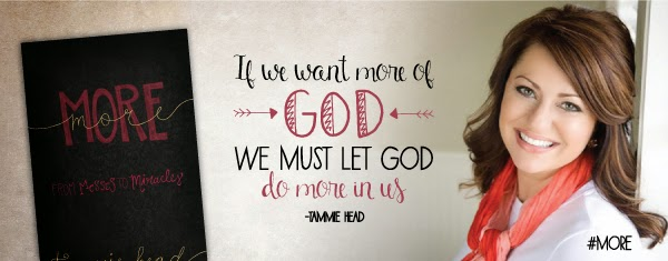 """If we want more of God we must let God do more in us."" Tammie Head"