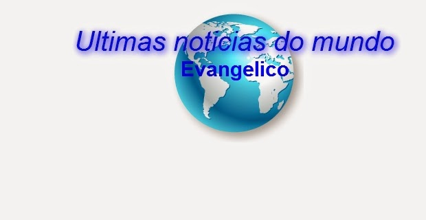 Ultimas noticias do mundo evangelico