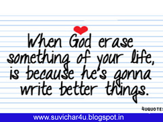 When God erase something of your life, is because he is ganna write better things.