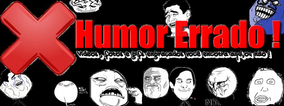 Humor Errado !