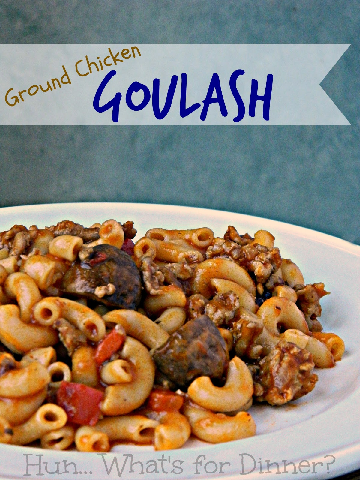 Hun... What's for Dinner? | Ground Chicken Goulash