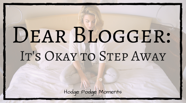 Dear Blogger: It's Okay to Step Away