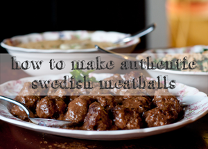 how to: authentic swedish meatballs