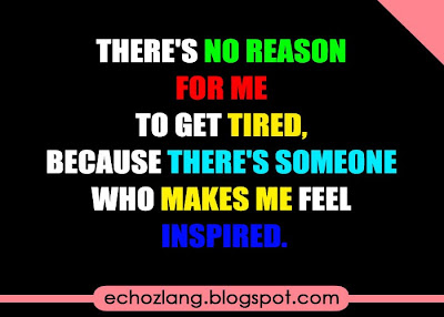 There is no reason for me to get tired.