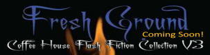 Fresh Ground - Coffee House Flash Fiction Collection Vol 3, including Indigo Roth
