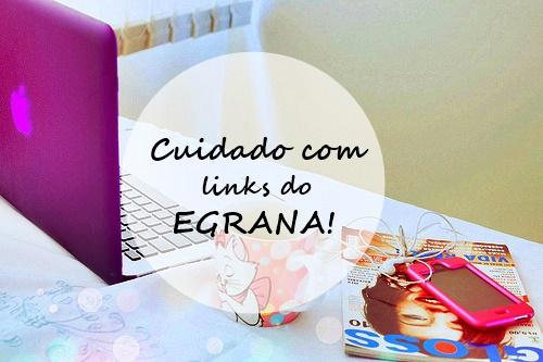 Blogueiras, cuidado com os links do Egrana!