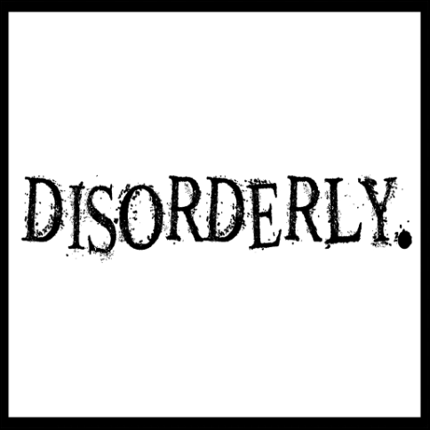 DISORDERLY.