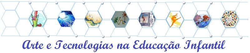 Arte e Tecnologias na Educação Infantil: linguagens artísticas integradas às TICs/TDICs na/da escola